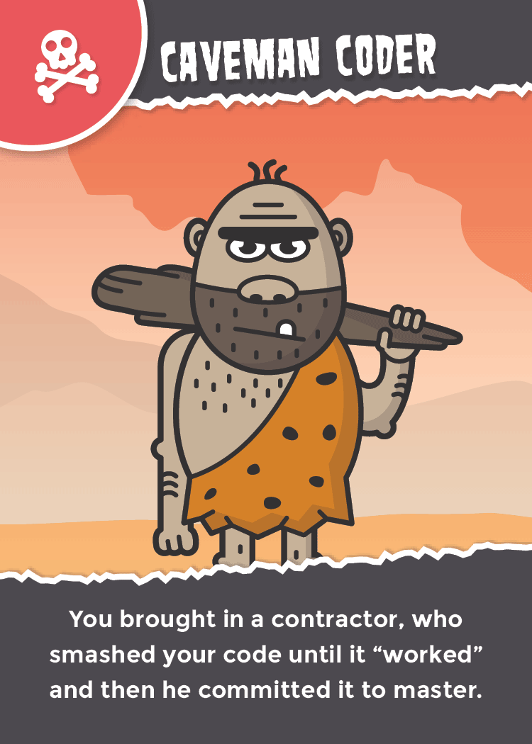 illustration of Caveman Coder with the text: You brought in a contractor who smashed your code until it worked and then he committed it to master